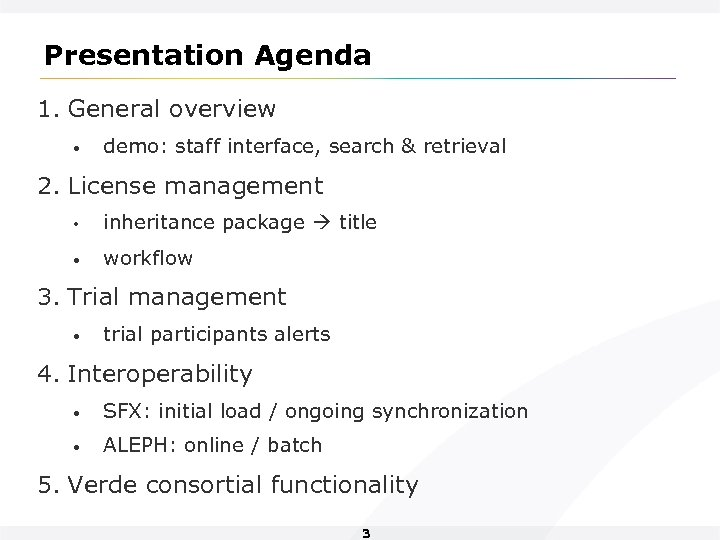 Presentation Agenda 1. General overview • demo: staff interface, search & retrieval 2. License