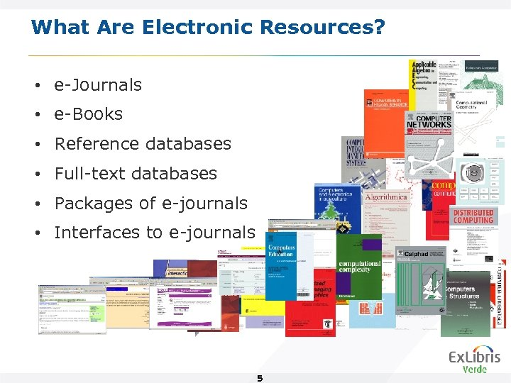 What Are Electronic Resources? • e-Journals • e-Books • Reference databases • Full-text databases