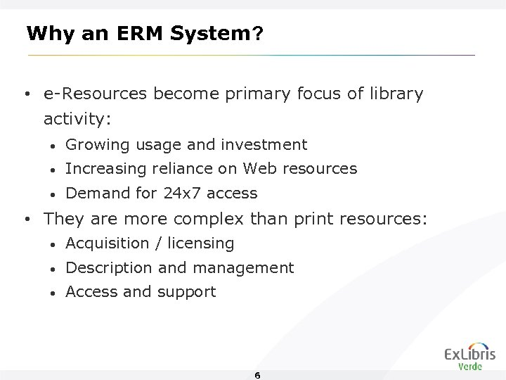 Why an ERM System? • e-Resources become primary focus of library activity: • Growing