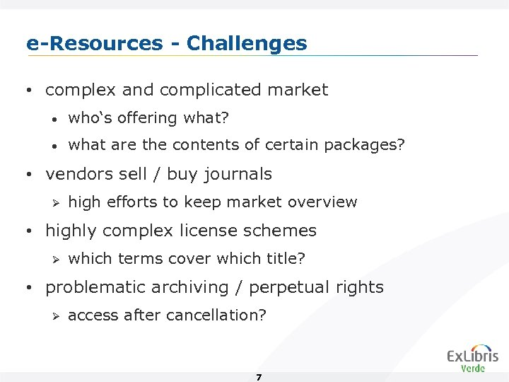 e-Resources - Challenges • complex and complicated market • who's offering what? • what