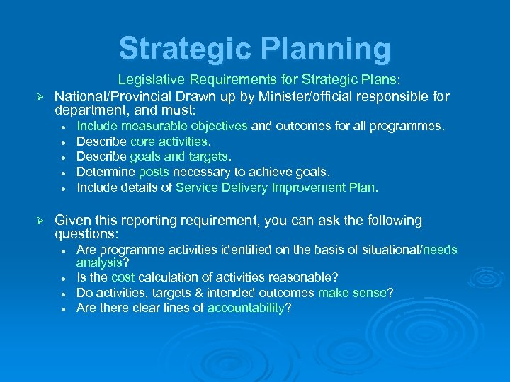Strategic Planning Legislative Requirements for Strategic Plans: Ø National/Provincial Drawn up by Minister/official responsible