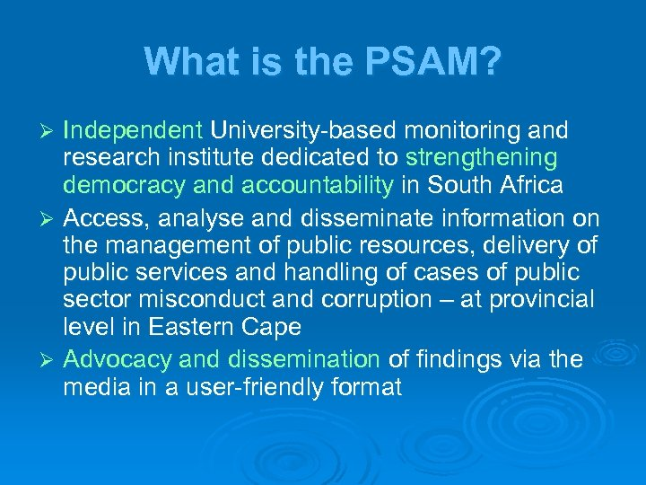 What is the PSAM? Independent University-based monitoring and research institute dedicated to strengthening democracy
