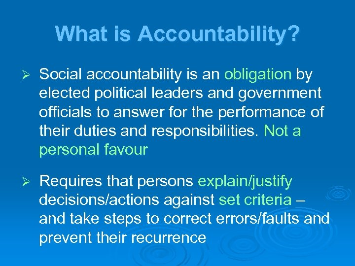 What is Accountability? Ø Social accountability is an obligation by elected political leaders and