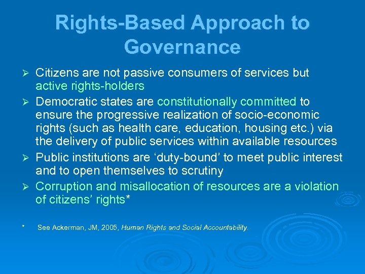 Rights-Based Approach to Governance Ø Ø * Citizens are not passive consumers of services