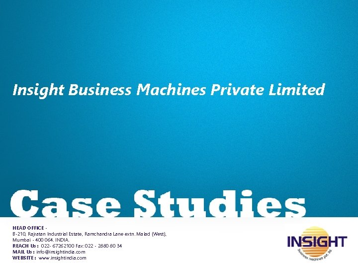 Insight Business Machines Private Limited HEAD OFFICE B-210, Rajratan Industrial Estate, Ramchandra Lane extn.