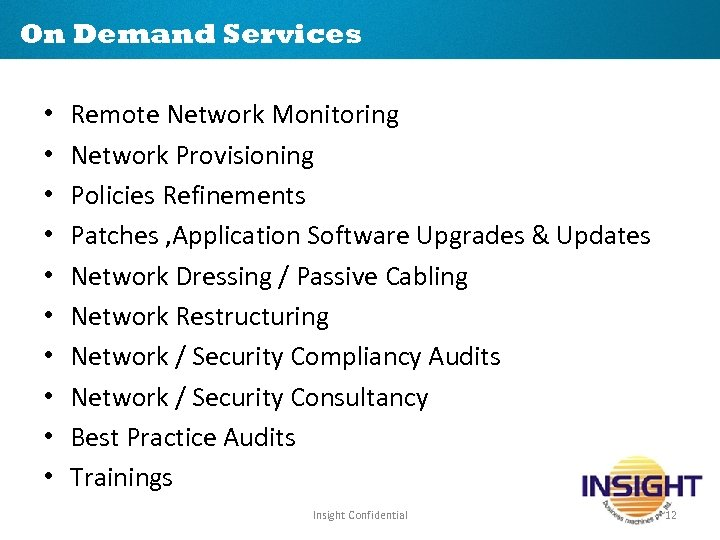 On Demand Services • • • Remote Network Monitoring Network Provisioning Policies Refinements Patches