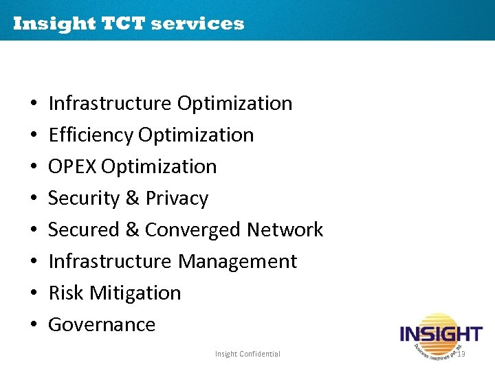 Insight TCT services • • Infrastructure Optimization Efficiency Optimization OPEX Optimization Security & Privacy