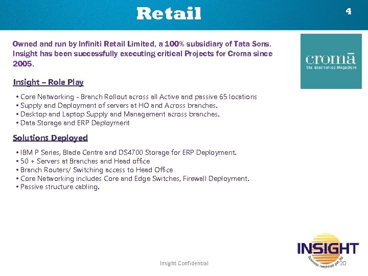 Retail 4 Owned and run by Infiniti Retail Limited, a 100% subsidiary of Tata