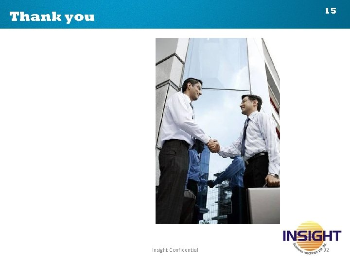 15 Thank you Insight Confidential 32