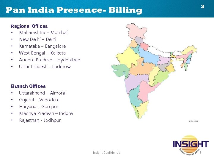 Pan India Presence- Billing 3 Regional Offices • Maharashtra – Mumbai • New Delhi