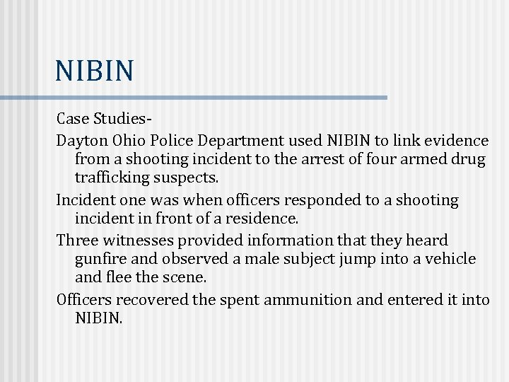 NIBIN Case Studies. Dayton Ohio Police Department used NIBIN to link evidence from a