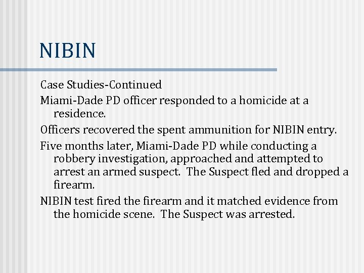 NIBIN Case Studies-Continued Miami-Dade PD officer responded to a homicide at a residence. Officers