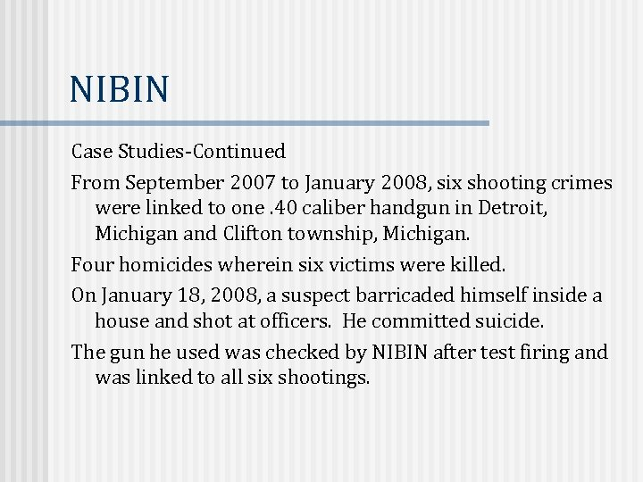 NIBIN Case Studies-Continued From September 2007 to January 2008, six shooting crimes were linked