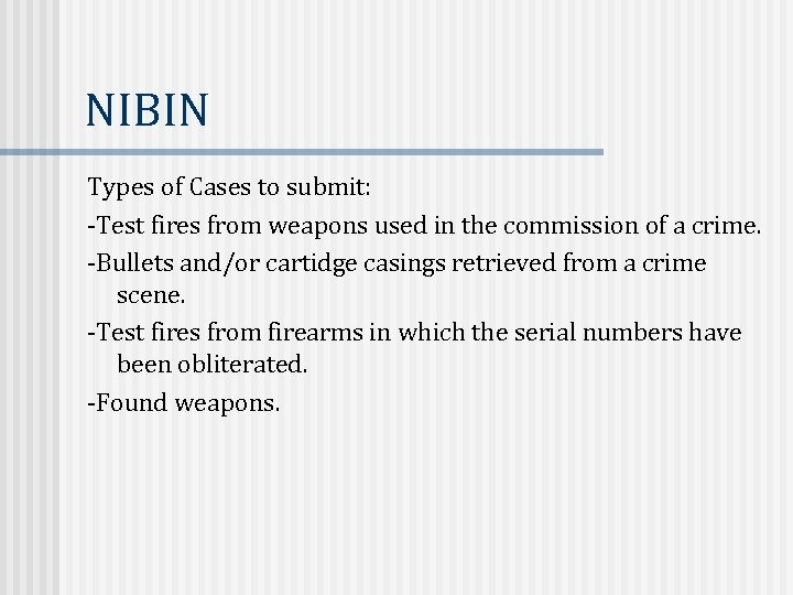 NIBIN Types of Cases to submit: -Test fires from weapons used in the commission