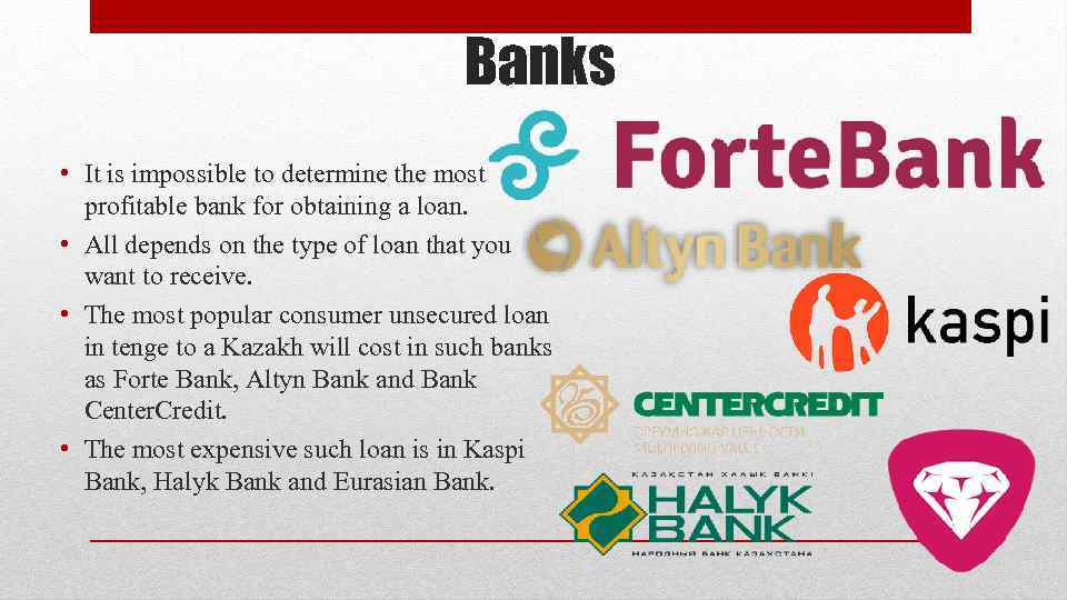 Banks • It is impossible to determine the most profitable bank for obtaining a