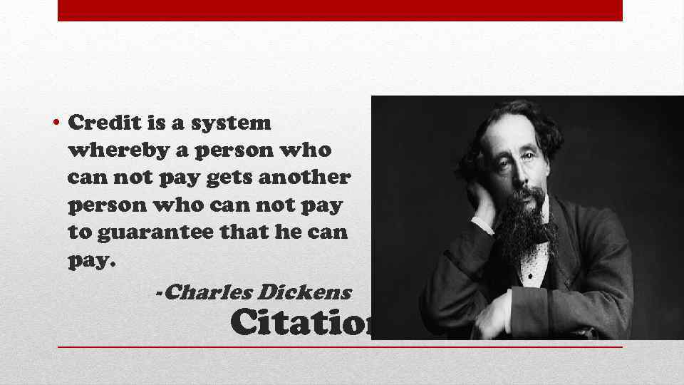 • Credit is a system whereby a person who can not pay gets
