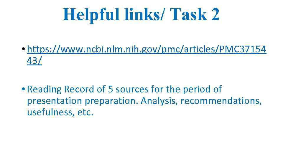 Helpful links/ Task 2 • https: //www. ncbi. nlm. nih. gov/pmc/articles/PMC 37154 43/ •