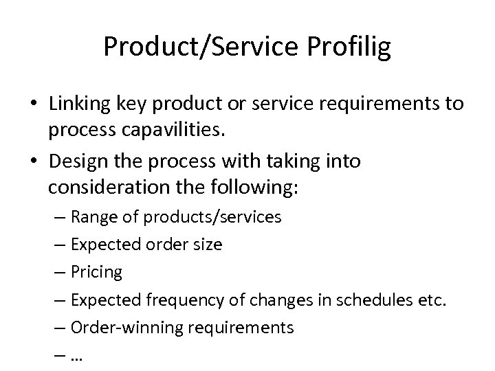Product/Service Profilig • Linking key product or service requirements to process capavilities. • Design