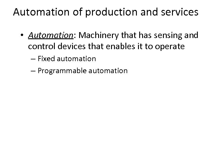 Automation of production and services • Automation: Machinery that has sensing and control devices