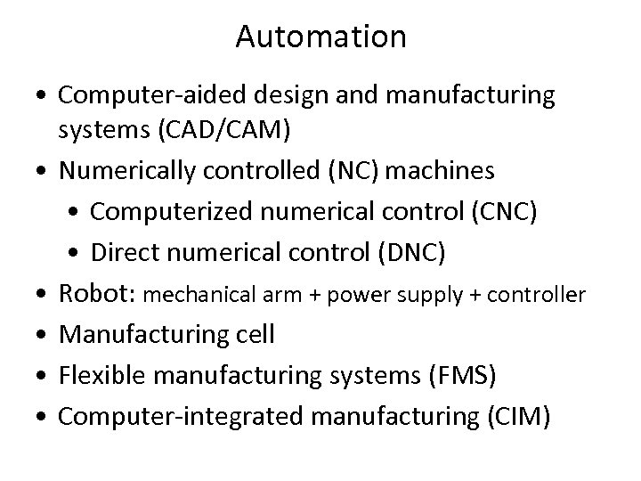 Automation • Computer-aided design and manufacturing systems (CAD/CAM) • Numerically controlled (NC) machines •