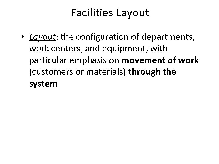 Facilities Layout • Layout: the configuration of departments, work centers, and equipment, with particular