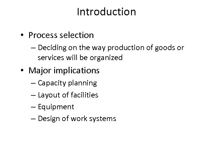 Introduction • Process selection – Deciding on the way production of goods or services