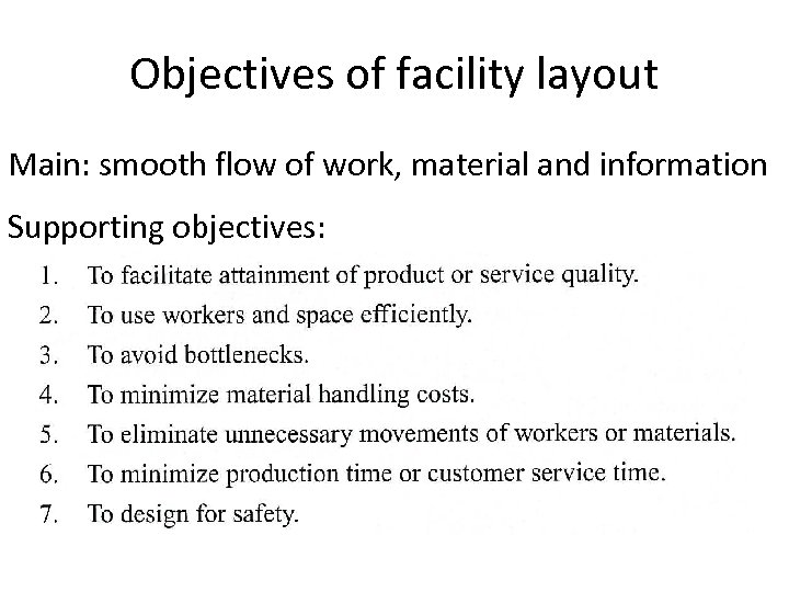 Objectives of facility layout Main: smooth flow of work, material and information Supporting objectives:
