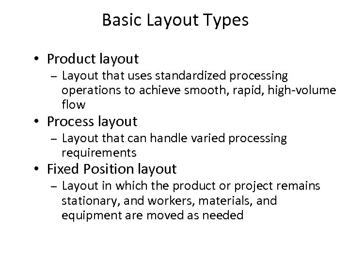 Basic Layout Types • Product layout – Layout that uses standardized processing operations to