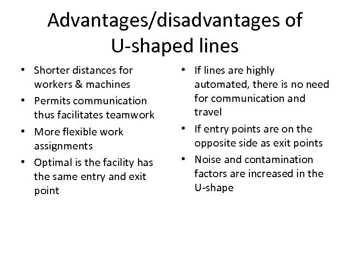 Advantages/disadvantages of U-shaped lines • Shorter distances for workers & machines • Permits communication