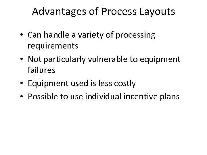 Advantages of Process Layouts • Can handle a variety of processing requirements • Not