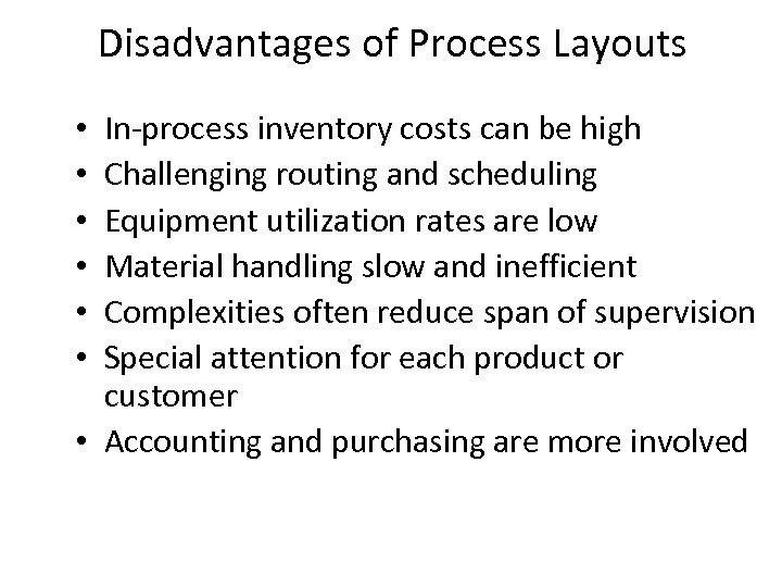 Disadvantages of Process Layouts In-process inventory costs can be high Challenging routing and scheduling