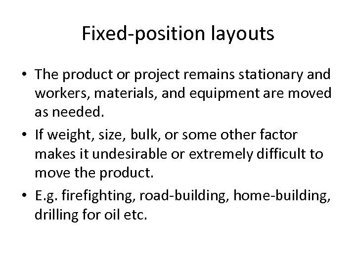 Fixed-position layouts • The product or project remains stationary and workers, materials, and equipment