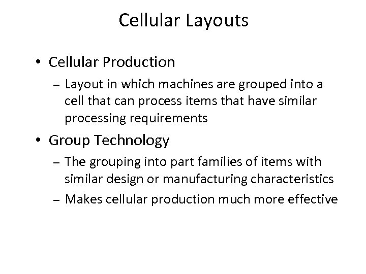 Cellular Layouts • Cellular Production – Layout in which machines are grouped into a