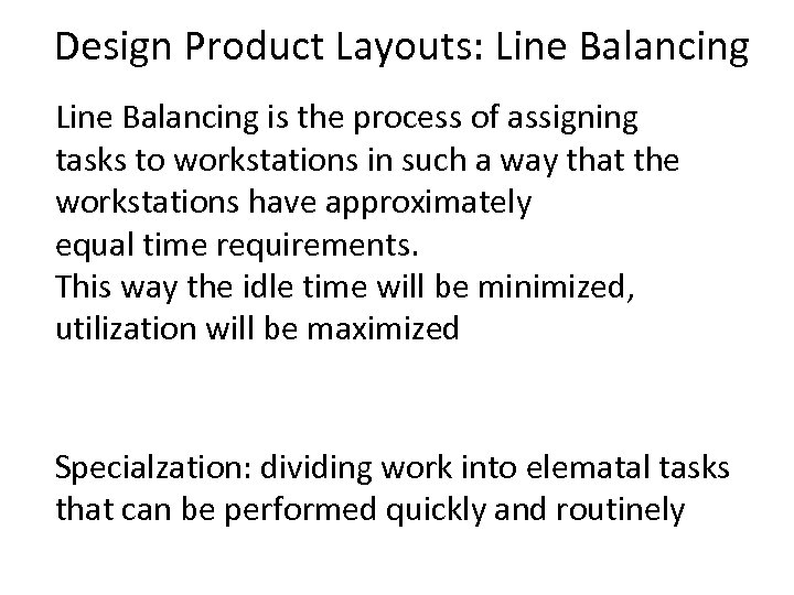 Design Product Layouts: Line Balancing is the process of assigning tasks to workstations in