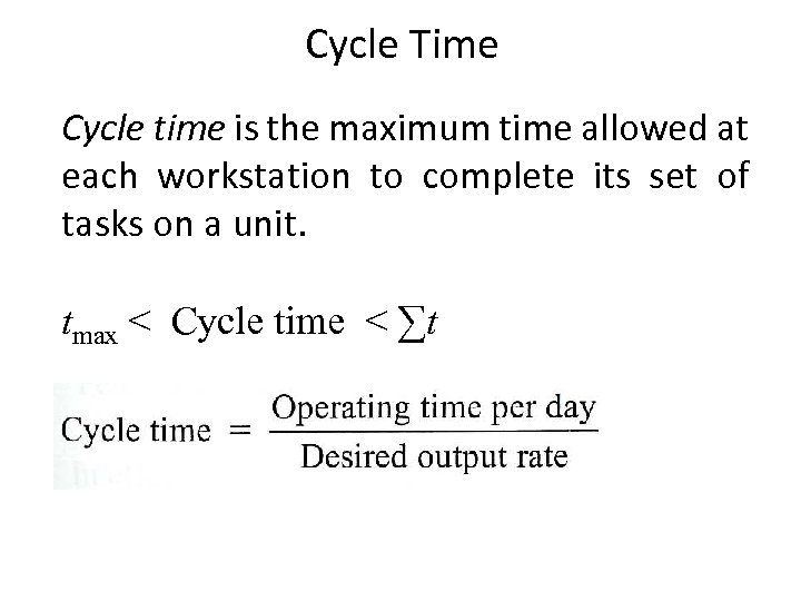 Cycle Time Cycle time is the maximum time allowed at each workstation to complete