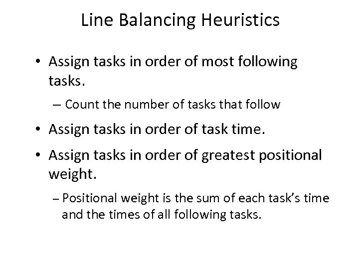 Line Balancing Heuristics • Assign tasks in order of most following tasks. – Count