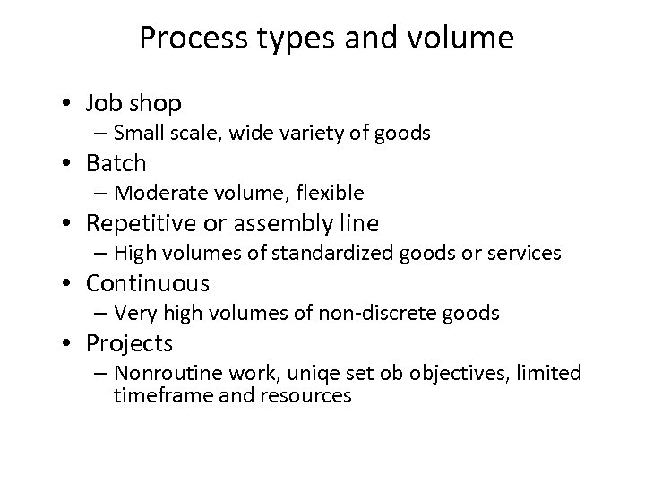 Process types and volume • Job shop – Small scale, wide variety of goods