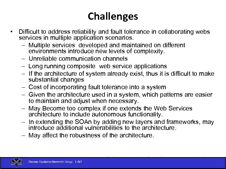 Challenges • Difficult to address reliability and fault tolerance in collaborating webs services in