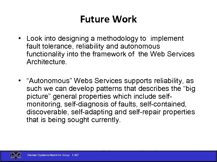Future Work • Look into designing a methodology to implement fault tolerance, reliability and