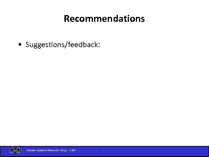 Recommendations • Suggestions/feedback: