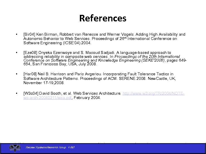 References • [Bir 04] Ken Birman, Robbert van Renesse and Werner Vogels. Adding High