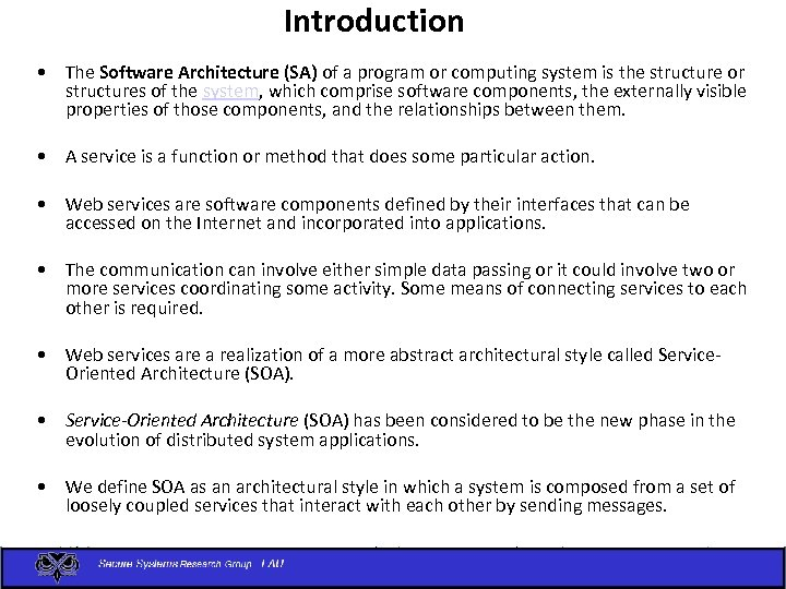 Introduction • The Software Architecture (SA) of a program or computing system is the