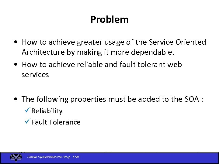 Problem • How to achieve greater usage of the Service Oriented Architecture by making