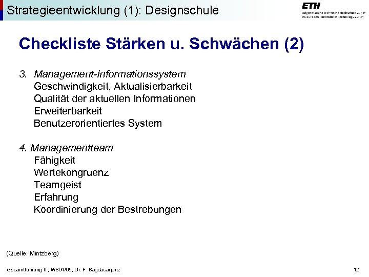 Strategieentwicklung (1): Designschule Checkliste Stärken u. Schwächen (2) 3. Management-Informationssystem Geschwindigkeit, Aktualisierbarkeit Qualität der
