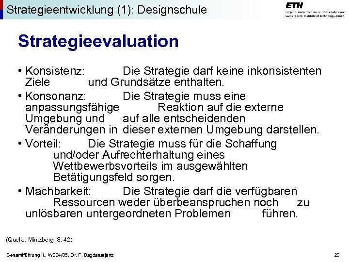 Strategieentwicklung (1): Designschule Strategieevaluation • Konsistenz: Die Strategie darf keine inkonsistenten Ziele und Grundsätze