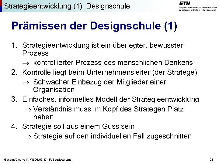 Strategieentwicklung (1): Designschule Prämissen der Designschule (1) 1. Strategieentwicklung ist ein überlegter, bewusster Prozess