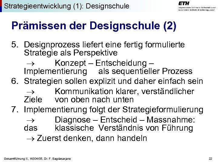 Strategieentwicklung (1): Designschule Prämissen der Designschule (2) 5. Designprozess liefert eine fertig formulierte Strategie