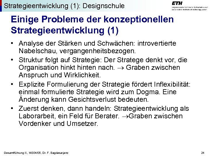 Strategieentwicklung (1): Designschule Einige Probleme der konzeptionellen Strategieentwicklung (1) • Analyse der Stärken und