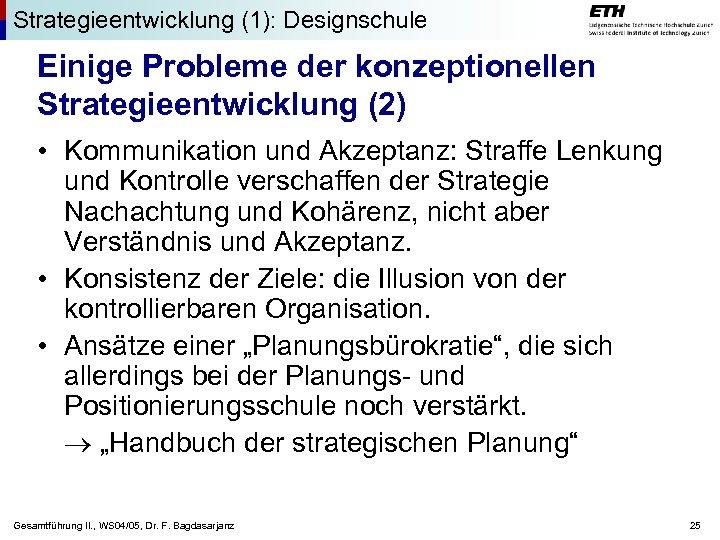 Strategieentwicklung (1): Designschule Einige Probleme der konzeptionellen Strategieentwicklung (2) • Kommunikation und Akzeptanz: Straffe