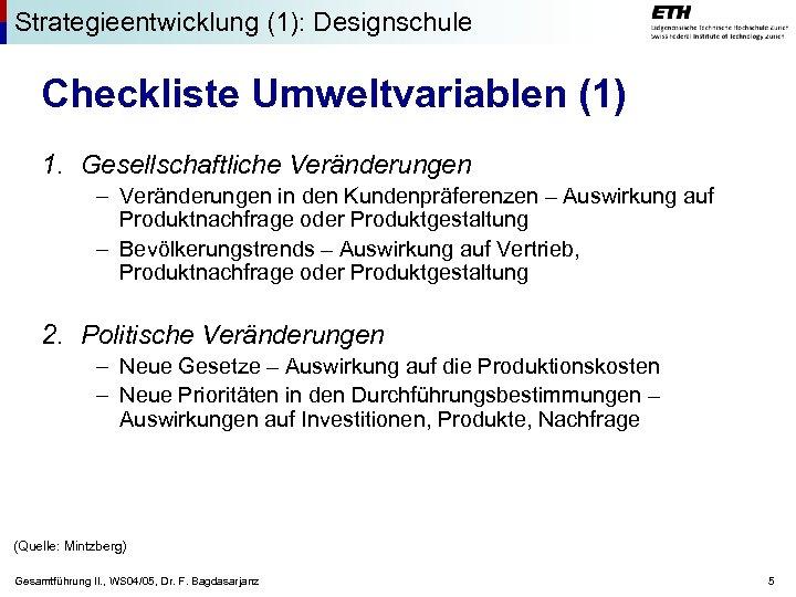 Strategieentwicklung (1): Designschule Checkliste Umweltvariablen (1) 1. Gesellschaftliche Veränderungen – Veränderungen in den Kundenpräferenzen